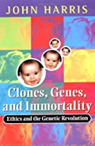 Clones, Genes, and Immortality: Ethics and the Genetic Revolution (Life Sciences Miscellaneous Publications)