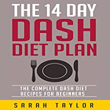 The 14 Day Dash Diet Plan for Beginners | Livre audio Auteur(s) : Sarah Taylor Narrateur(s) : Dan McGowan