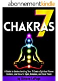 7 Chakras: A Guide to Understanding Your 7 Chakra Spiritual Power Centers, and How to Open, Balance, and Heal Them (English Edition)