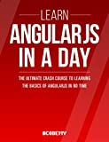 AngularJS: Learn AngularJS In A DAY! - The Ultimate Crash Course to Learning the Basics of AngularJS In No Time (AngularJS...