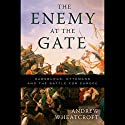 The Enemy at the Gate: Habsburgs, Ottomans and the Battle for Europe Hörbuch von Andrew Wheatcroft Gesprochen von: Stefan Rudnicki