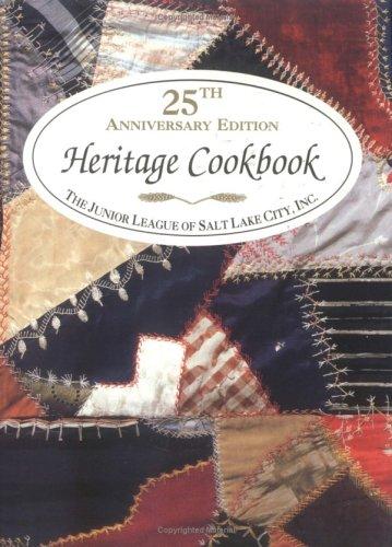 Junior League Of Salt Lake City's Heritage Cookbook by Junior League of Salt Lake City, Inc St Junior League Of Salt Lak, Inc The Junior League of Salt Lake City