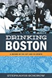 Drinking Boston: A History of the City and Its Spirits