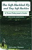 Soft-Hackled Fly, The: and Tiny Soft Hackles: A Trout Fisherman's Guide, 2nd Edition: Sylvester Nemes: 9780811701518: Amazon.com: Books
