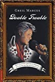 Double Trouble: Bill Clinton and Elvis Presley in a Land of No Alternatives (0312420412) by Marcus, Greil