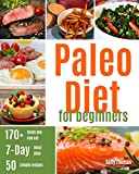 Paleo Diet For Beginners: Ultimate Guide for Getting Started, including a 7-Day Paleo Meal Plan & 50 Paleo Recipes