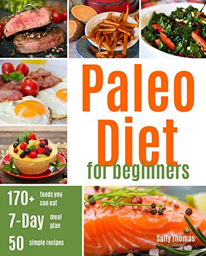 Paleo Diet For Beginners: Ultimate Guide for Getting Started, including a 7-Day Paleo Meal Plan & 50 Paleo Recipes by Sally Thomas