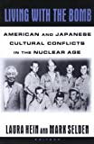 Living with the Bomb: American and Japanese Cultural Conflicts in the Nuclear Age (Japan in the Modern World) Laura E. Hein