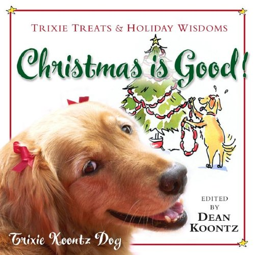 Christmas Is Good!: Trixie Treats & Holiday Wisdom