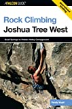 AFalconGuide Rock Climbing Joshua Tree West: Quail Springs To Hidden Valley Campground (Falcon Guides Rock Climbing)