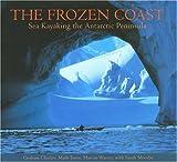 img - for The Frozen Coast: Sea Kayaking the Antarctic Peninsula book / textbook / text book