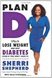 Book - Plan D: How to Lose Weight and Beat Diabetes (Even If You Don't Have It)