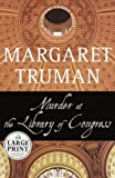 Murder at the Library of Congress (Random House Large Print) (0375408657) by Truman, Margaret
