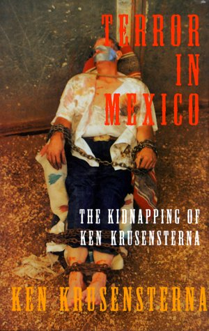 Terror in Mexico : The Kidnapping of Ken Krusensterna, KEN KRUSENSTERNA