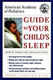 American Academy of Pediatrics Guide to Your Child's Sleep: Birth Through Adolescence (0679769811) by American Academy Of Pediatrics