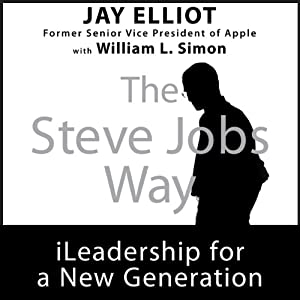 The Steve Jobs Way: iLeadership for a New Generation | [Jay Elliot, William L. Simon]