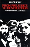 From Prejudice to Destruction: Anti-Semitism, 1700-1933