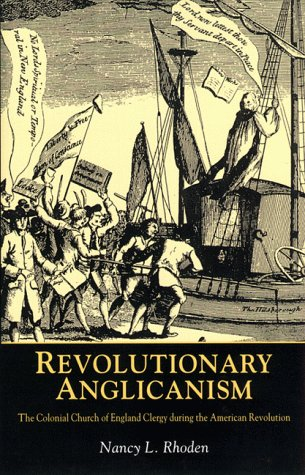 Revolutionary Anglicanism: The Colonial Church of England Clergy during the American Revolution, Nancy Rhoden