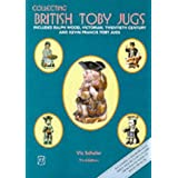 Collecting British Toby Jugs: Includes Ralph Wood, Victorian, Twentieth Century and Kevin Francis Toby jugsby Vic Schuler