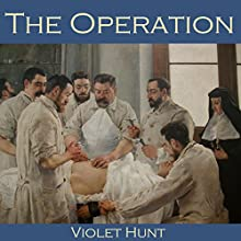 The Operation (       UNABRIDGED) by Violet Hunt Narrated by Cathy Dobson