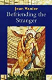 Befriending the Stranger (0232525986) by Vanier, Jean