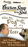 img - for Chicken Soup for the Soul: What My Dog Taught Me about Unconditional Love book / textbook / text book