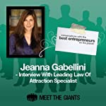 Jeanna Gabellini - Interview with the Leading Law of Attraction Specialist: Conversations with the Best Entrepreneurs on the Planet | Jeanna Gabellini