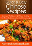 Chinese Food Recipes: Recreate The Flavors Of Chinese Cooking With These Delicious Authentic Chinese Recipes (Quick & Easy Recipes)