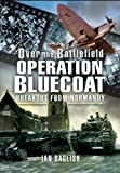 img - for Operation Bluecoat - Over the Battlefield: Breakout from Normandy by Ian Daglish (19-Nov-2009) Hardcover book / textbook / text book