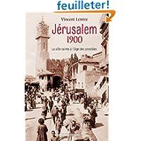 Jérusalem 1900: La ville sainte à l'âge des possibles