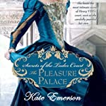 The Pleasure Palace: Secrets of the Tudor Court #1 (       UNABRIDGED) by Kate Emerson Narrated by Alison Larkin