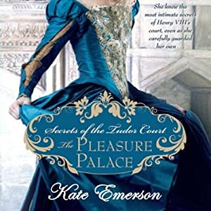 The Pleasure Palace: Secrets of the Tudor Court #1 | [Kate Emerson]