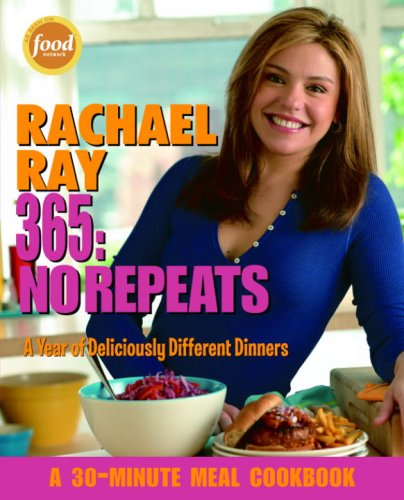 Rachael-Ray-365-No-Repeats-A-Year-of-Deliciously-Different-Dinners-A-30-Minute-Meal-Cookbook