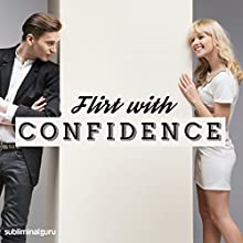 Flirt with Confidence: Chat Up Anyone, with Subliminal Messages  by Subliminal Guru Narrated by Subliminal Guru