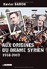Aux origines du drame syrien 1918-2013