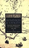 img - for Dominion and Civility: English Imperialism, Native America, and the First American Frontiers, 1585-1685 book / textbook / text book