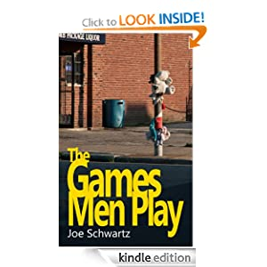 Free Kindle Book: The Games Men Play, by Joe Schwartz. Publication Date: September 20, 2011