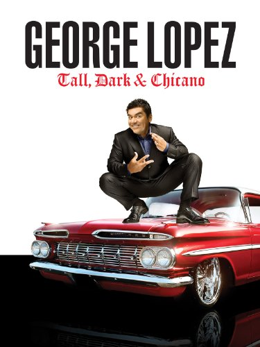 George Lopez: Tall, Dark & Chicano