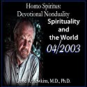 Homo Spiritus: Devotional Nonduality Series (Spirituality and the World - April 2003)  by David R. Hawkins, M.D. Narrated by David R. Hawkins