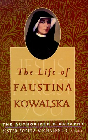 Life of Faustina Kowalska : The Authorized Biography, SOPHIA MICHALENKO