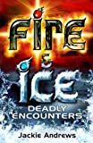 Deadly Encounters (Fire and Ice)