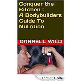 Conquer the Kitchen : A Bodybuilders Guide To Nutrition (English Edition)