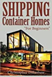 Shipping Container Homes: For Beginners, Tiny House, Shipping Container House, Tiny Homes, Shipping Containers, Small Homes. (shipping container ... Building Your Shipping Container Home)