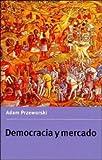 Democracia y mercado: Reformas políticas y económicas en la Europa del Este y América Latina (Studies in Rationality & Social Change) (0521476453) by Przeworski, Adam