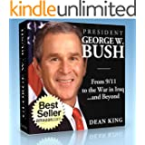 President George W. Bush Exposed:  From 9/11 To The War in Iraq...and Beyond (Recent Presidents)