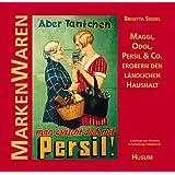 """MarkenWaren: Maggi, Odol, Persil & Co. erobern den l�ndlichen Haushaltvon """"Brigitta Seidel"""""""
