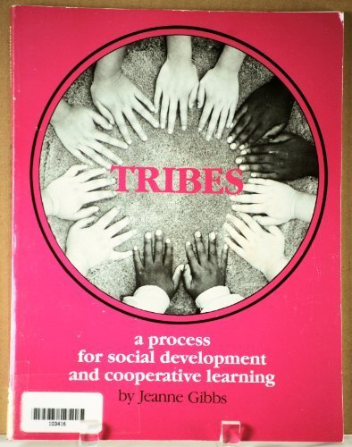 Tribes, a Process for Social Development and Cooperative Learning, Gibbs, Jeanne