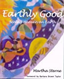 Earthly Good: Seeing Heaven on Earth (1878009478) by Sterne, Martha