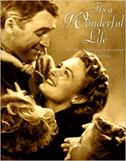 ''It's a Wonderful Life'': The Fiftieth Anniversary Scrapbook