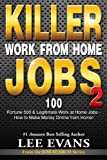 Killer Work from Home Jobs 2: 100 Fortune 500 & Legitimate Work at Home Jobs - How to Make Money Online from Home! (Job Search Series)
